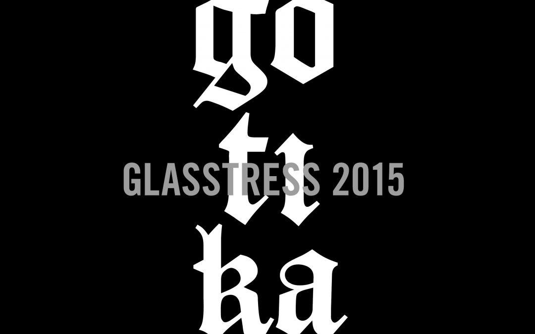 GLASSTRESS 2015 | Gotika